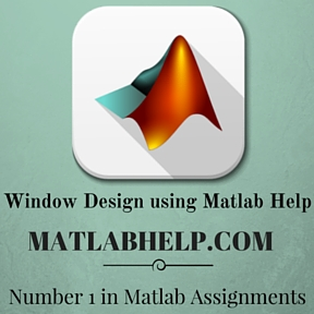 Window Design using Matlab Help